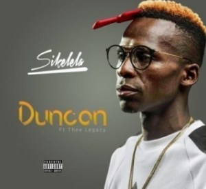 Duncan - Sikelela Ft. Thee Legacy
